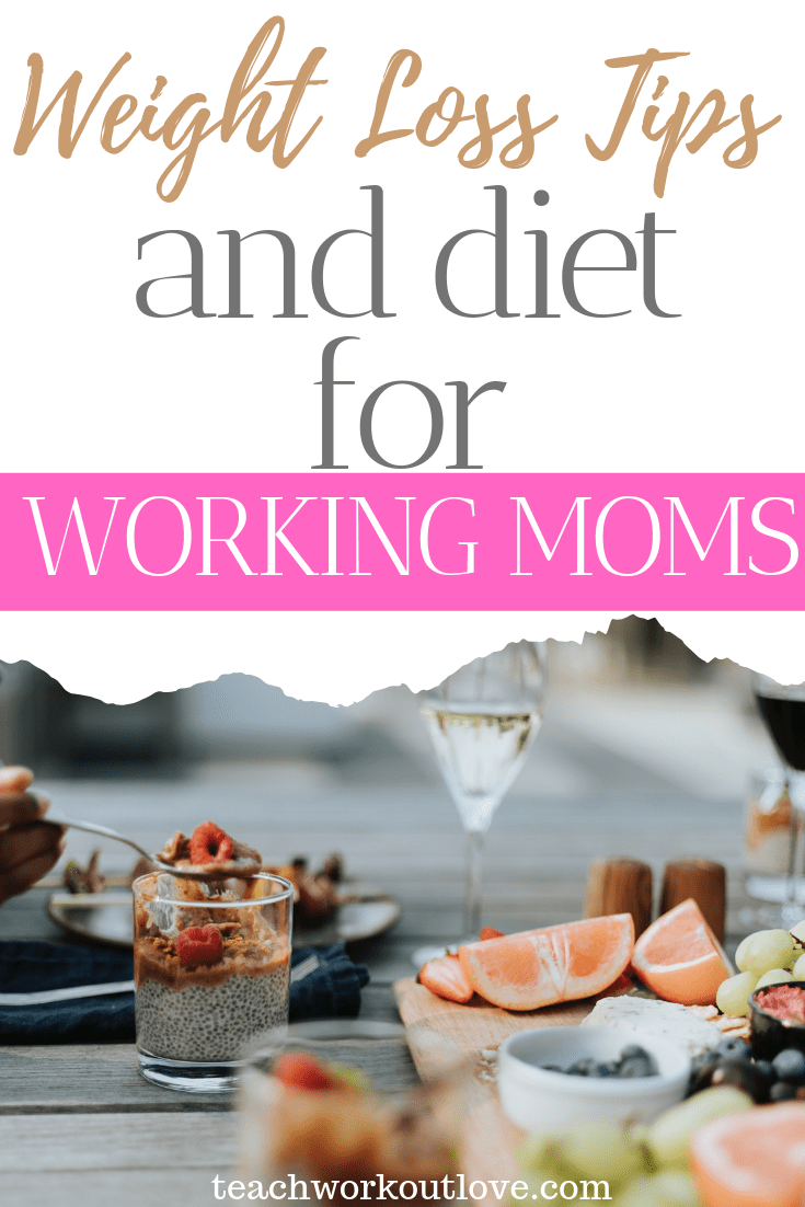 weight-loss-tips-and-diet-for-working-moms-teachworkoutlove.com-TWL-Working-Moms