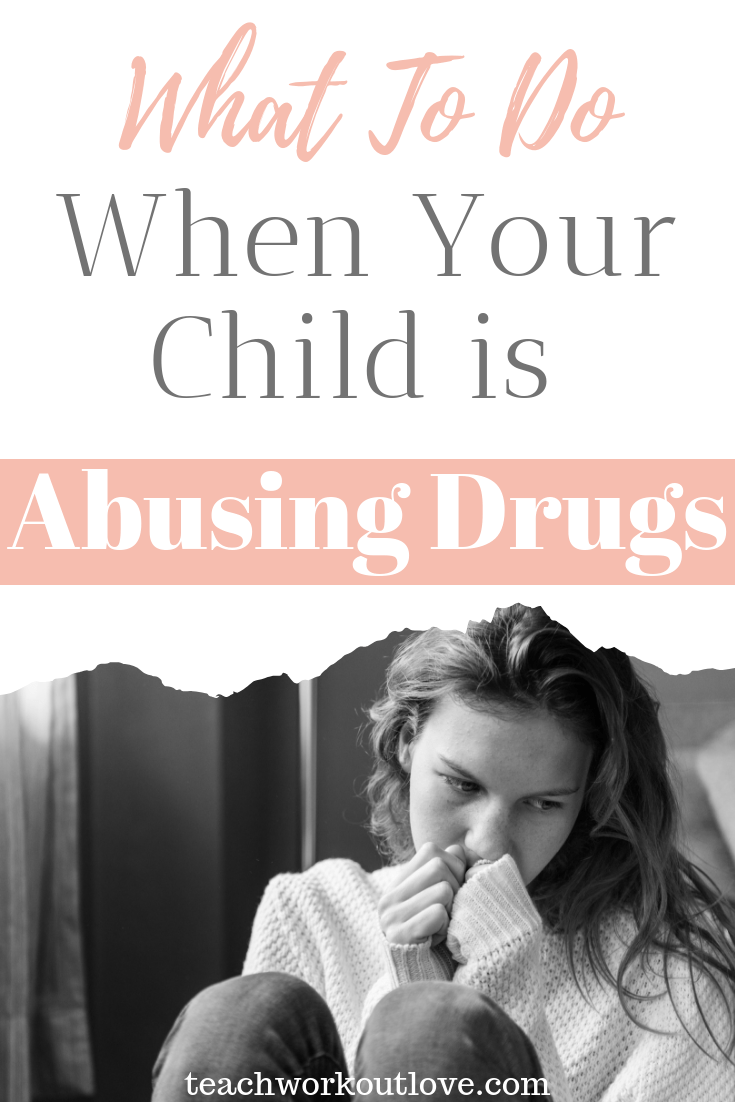 what-to-do-when-your-child-is-abusing-drugs-teachworkoutlove.com-TWL-Working-Moms