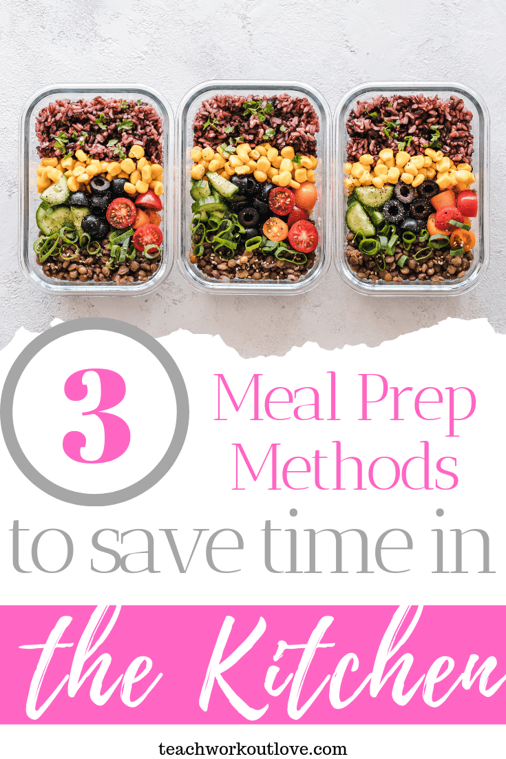 3 Meal Prep Methods to Save Time in the Kitchen teachworkoutlove.com-TWL-Working-Moms