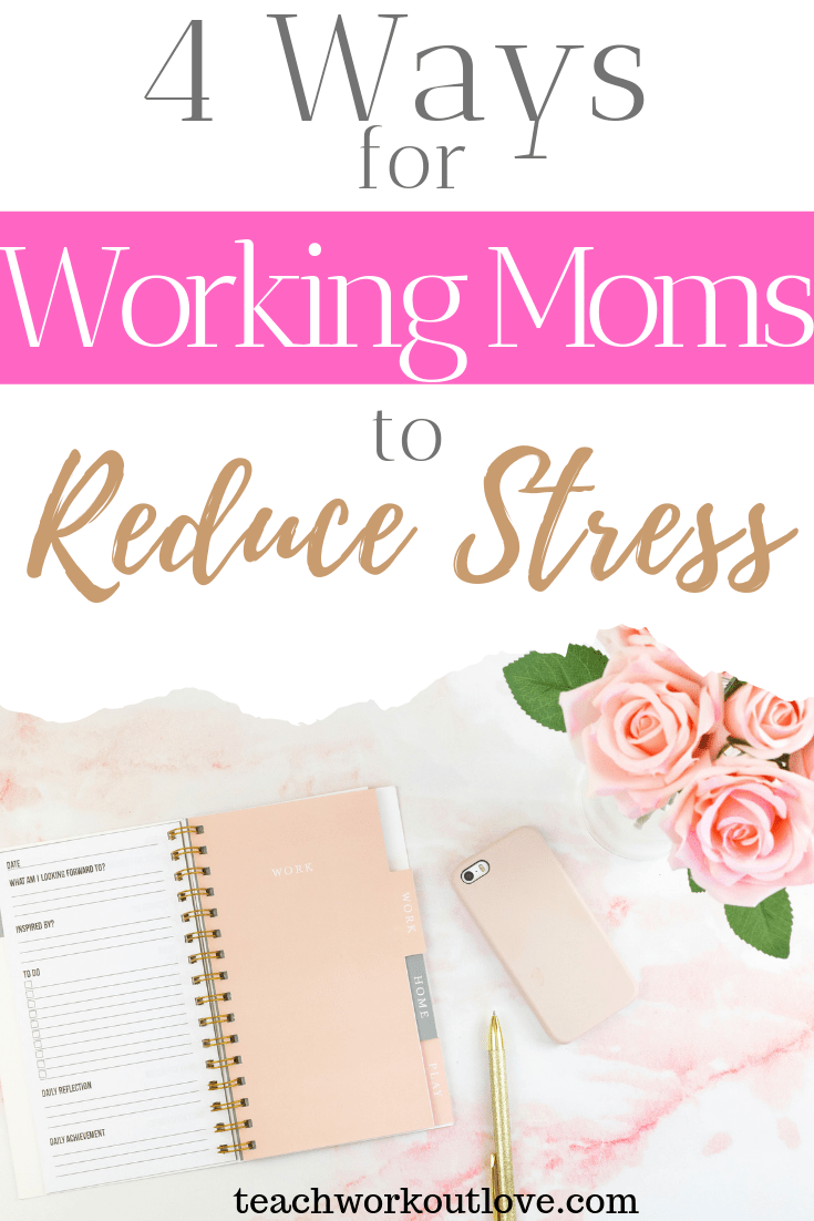 4 Tips for Working Moms to Reduce Stress-teachworkoutlove.com-TWL-Working-Moms
