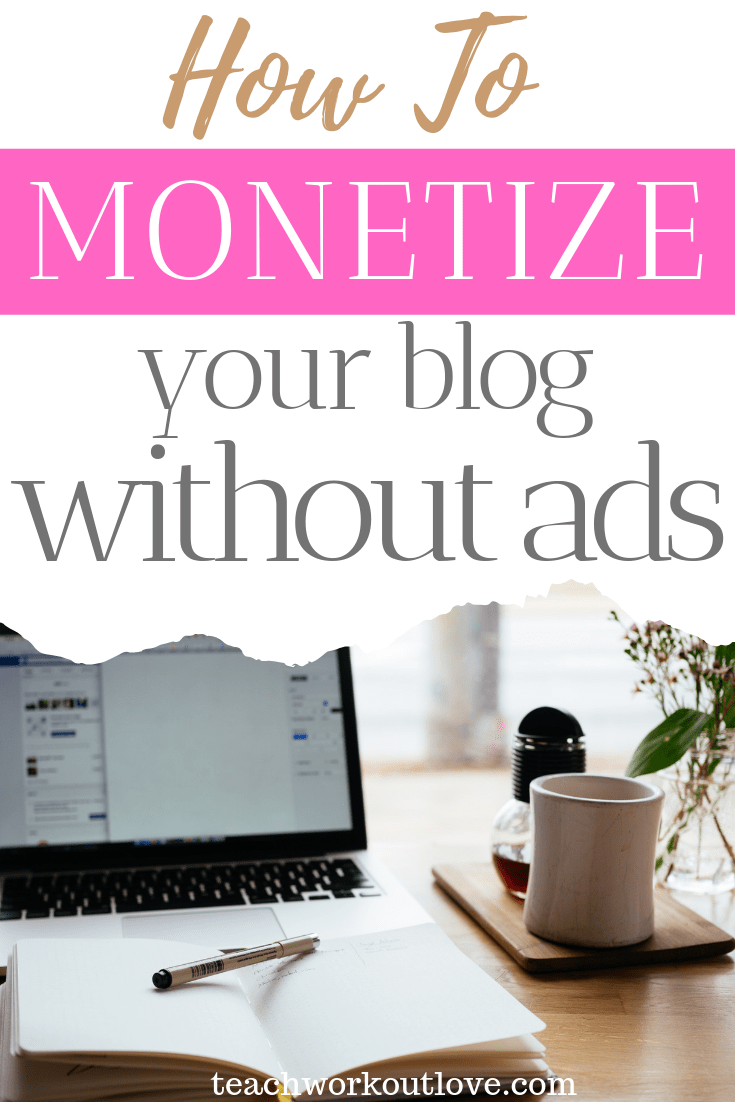 how-to-monetize-your-blog-without-ads-teachworkoutlove.com-TWL-Working-Moms