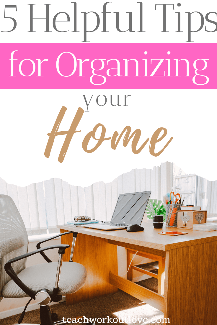 5-helpful-tips-for-organizating-your-home-teachworkoutlove.com-TWL-Working-Moms