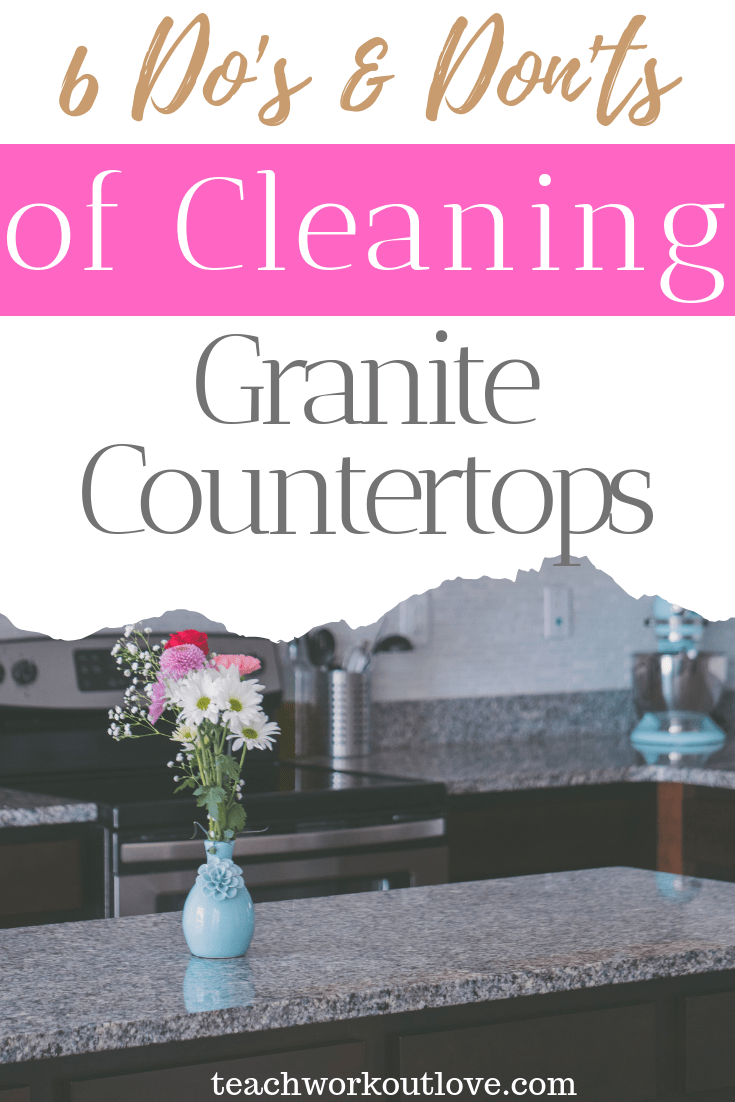dos-and-donts-of-cleaning-granite-countertops-teachworkoutlove.com-TWL-Working-Moms