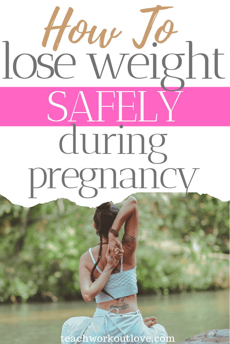 how-to-lose-weight-safely-during-pregnancy-teachworkoutlove.com-TWL-Working-Moms