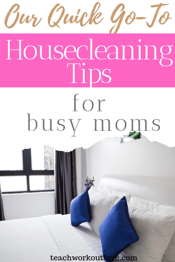 our-quick-go-to-housecleaning-tips-for-busy-moms-teachworkoutlove.com-TWL-Working-Moms