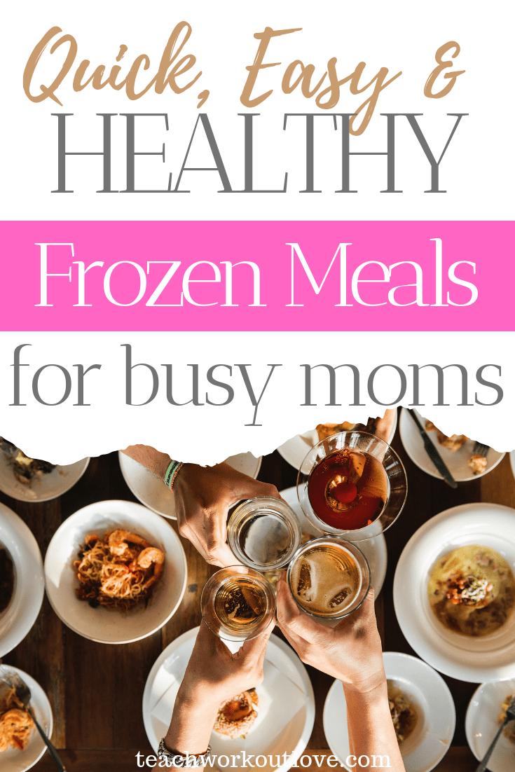 Quick-easy-healthy-frozen-meals-for-busy-moms-teachworkoutlove.com-TWL-Working-Moms