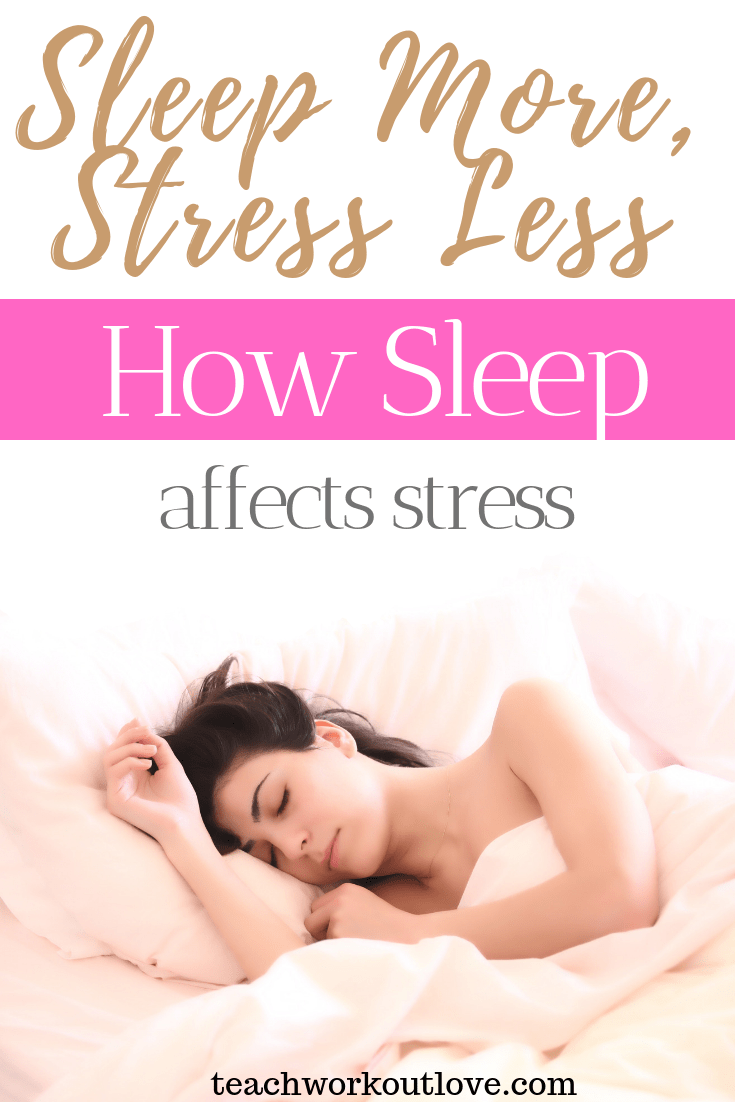 sleep-more-stress-less-how-sleep-affects-stress-teachworkoutlove.com-TWL-Working-Moms