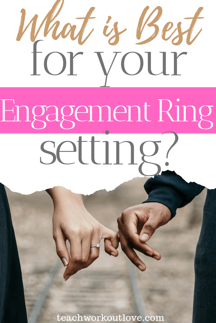 what-is-best-for-your-engagement-ring-setting-teachworkoutlove.com-TWL-Working-Moms