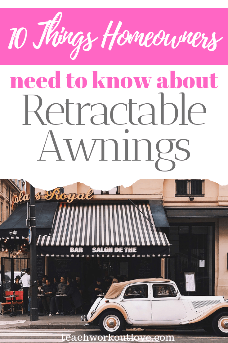 10-things-homeowners-need-to-know-about-retractable-awnings-teachworkoutlove.com-TWL-Working-Moms