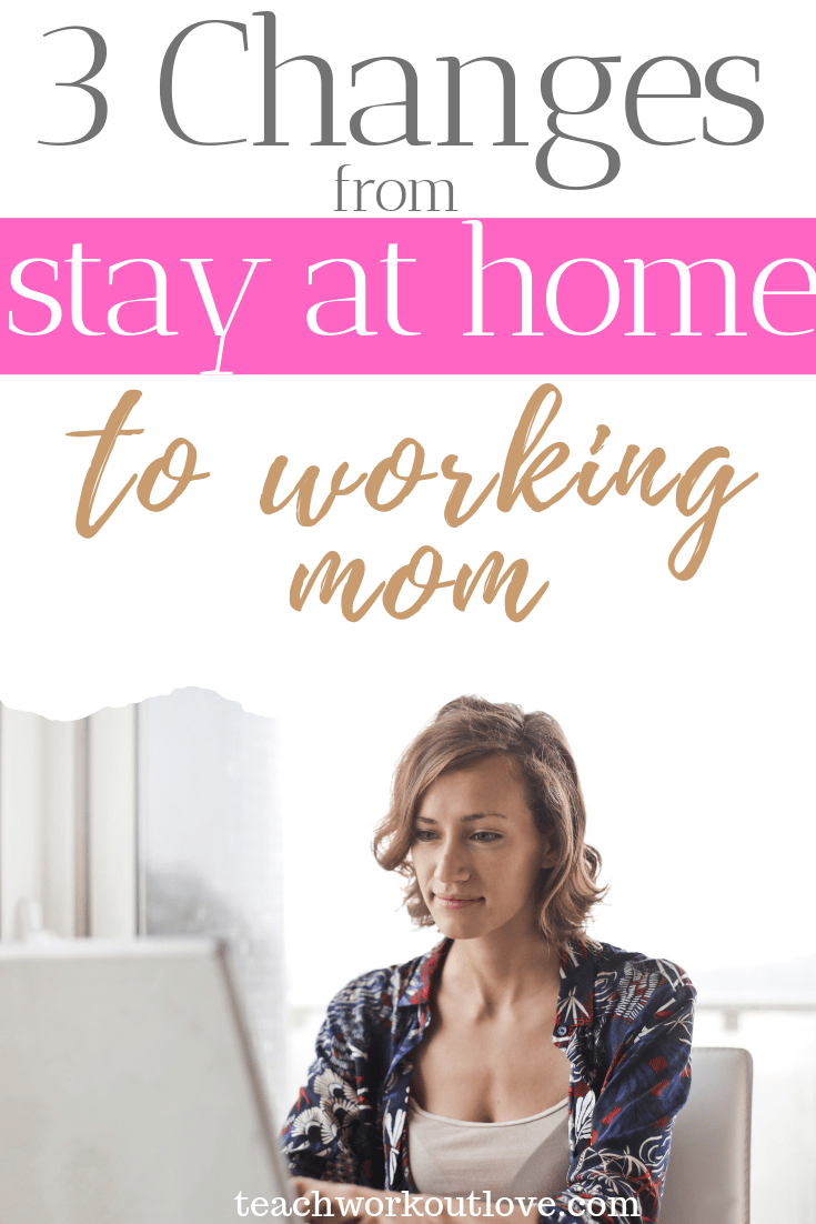 3-changes-from-stay-at-home-mom-to-working-mom-teachworkoutlove.com-TWL-Working-Moms