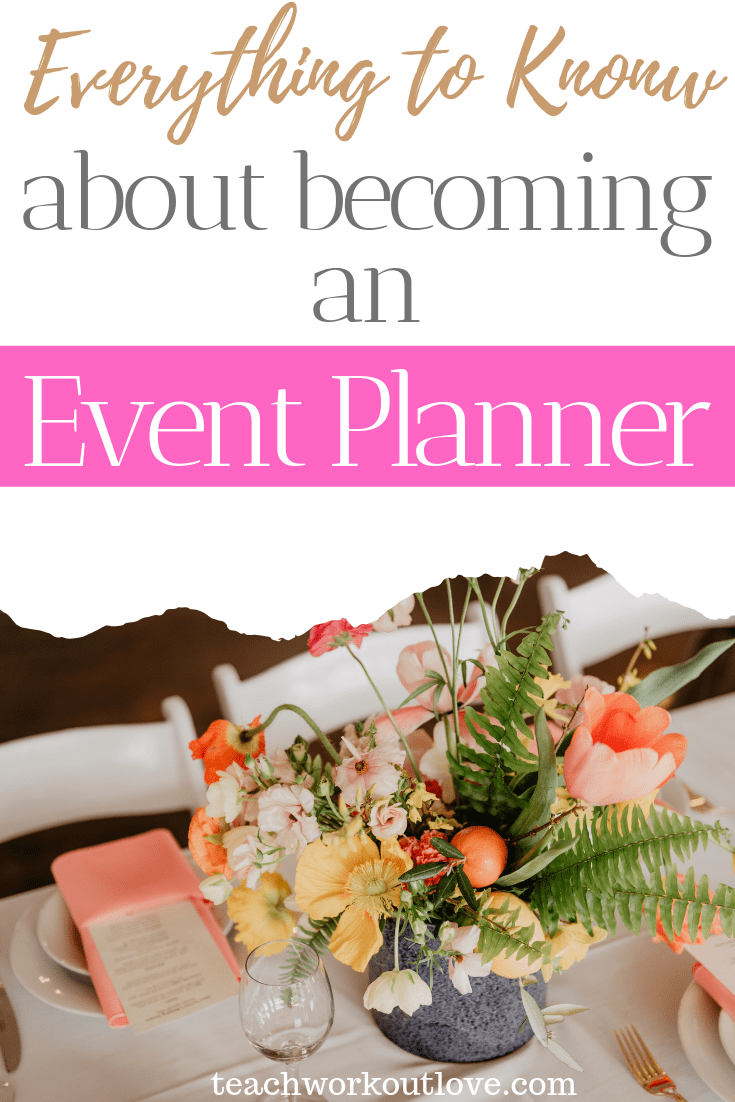 everything-you-need-to-know-about-becoming-an-event-planner-teachworkoutlove.com-TWL-Working-Moms
