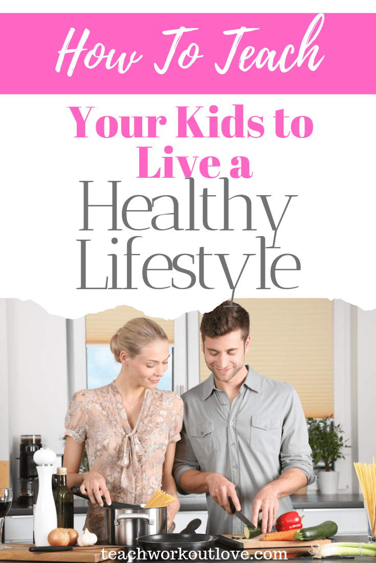 how-to-teach-your-kids-to-live-a-healthy-lifestyle-teachworkoutlove.com-TWL-Working-Moms