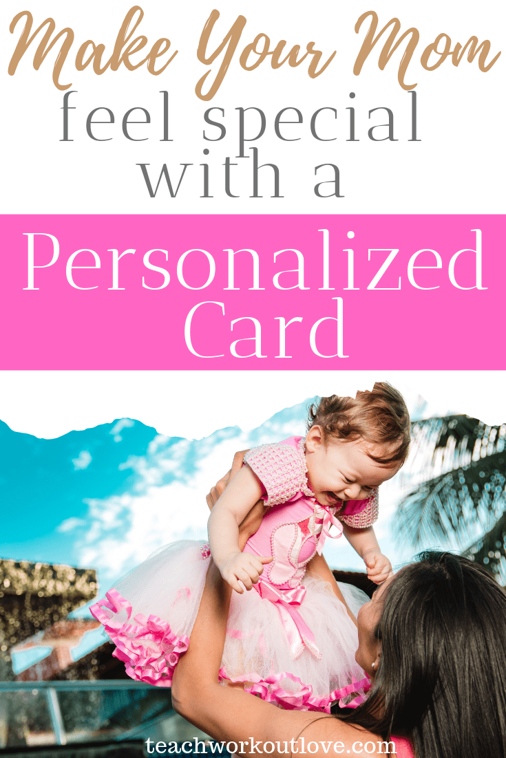 make-your-mom-feel-special-with-a-personalized-card-teachworkoutlove.com-TWL-Working-Moms
