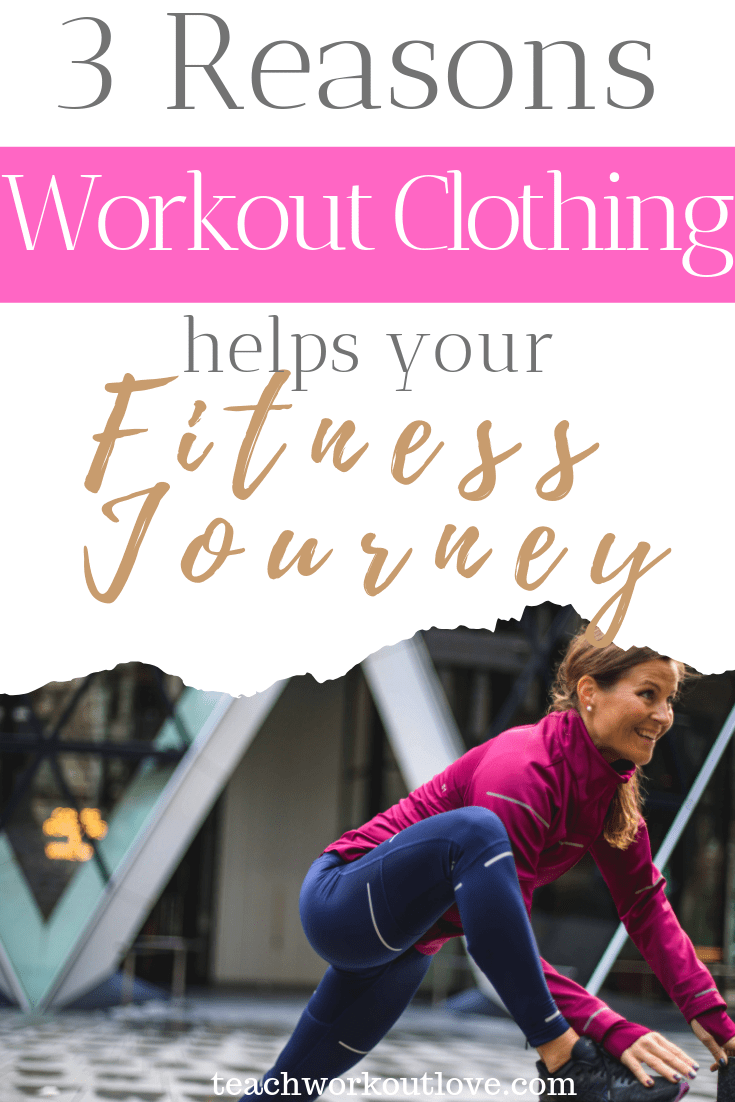 3-Reasons-Workout-Clothing-Helps-Your-Fitness-Journey-teachworkoutlove.com-TWL-Working-Moms