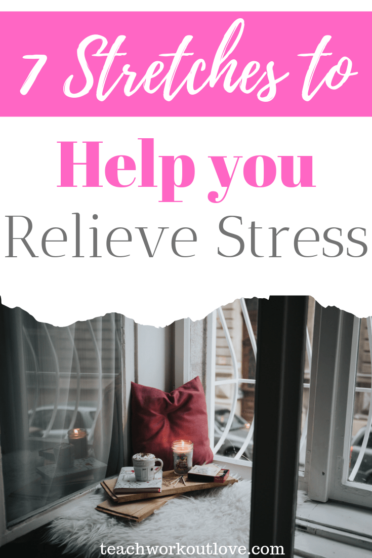 7 Stretches to Help You Relieve Stress - TWL Working Moms
