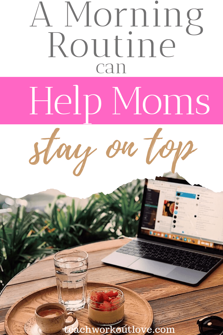a-morning-routine-can-help-moms-stay-on-top-teachworkoutlove.com-TWL-Working-moms