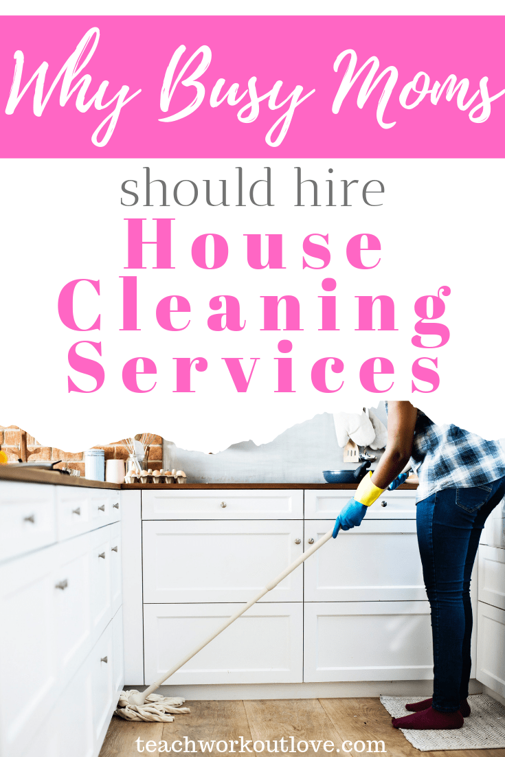 why-busy-moms-should-hire-house-cleaning-services-teachworkoutlove.com-TWL-Working-Moms