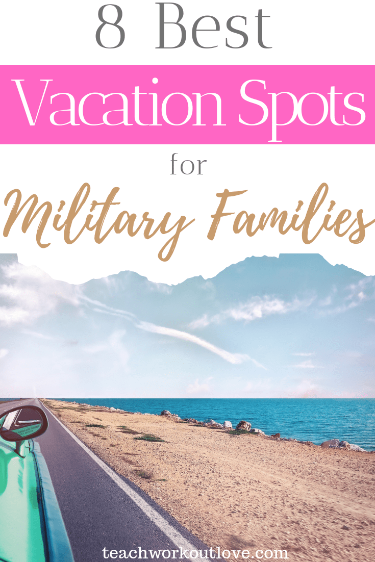 8-best-vacation-spots-for-military-families-teachworkoutlove.com-TWL-Working-Moms