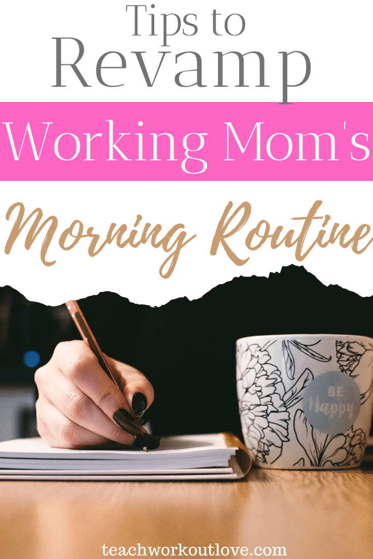 tips-to-revamp-working-moms-morning-routine-teachworkoutlove.com-TWL-Working-Moms