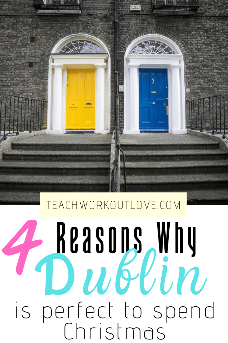 4-Reasons-Why-Dublin-is-the-Perfect-Place-for-Christmas-teachworkoutlove.com-TWL-Working-Moms