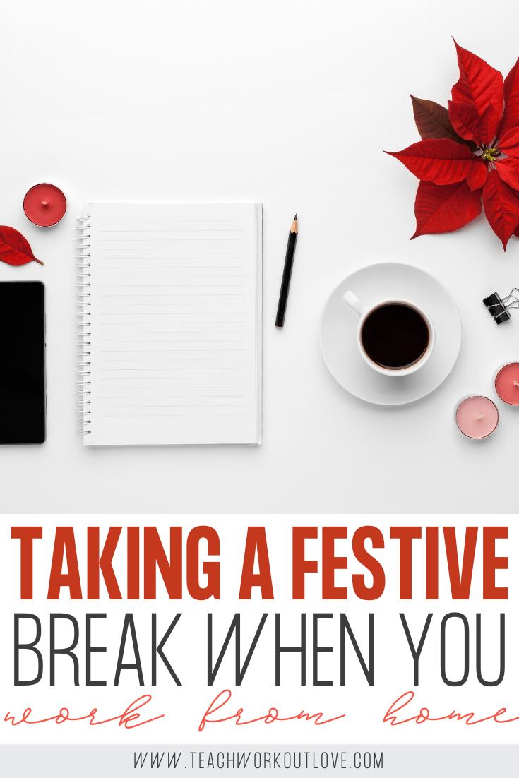 Taking-a-Festive-Break-When-You-Work-From-Home-teachworkoutlove.com-TWL-Working-Moms