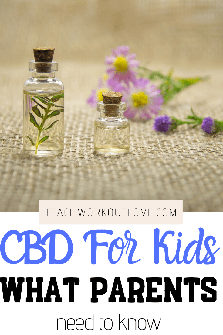 CBD-For-Kids-What-Parents-Need-to-Know-teachworkoutlove.com-TWL-Working-Moms