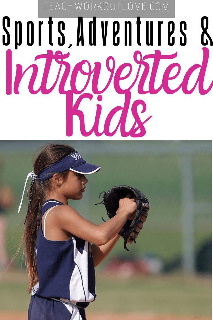 Sports-Adventures-&-Introverted-Kids-teachworkoutlove.com-TWL-Working-Moms