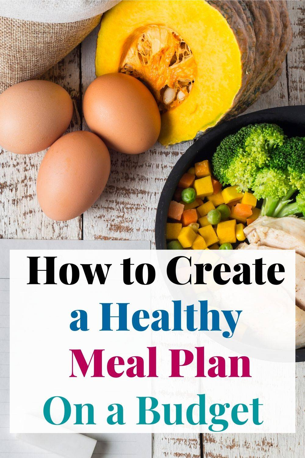 Learn how to meal plan healthy meals an a budget. Serve your family healthy meals without breaking the bank.