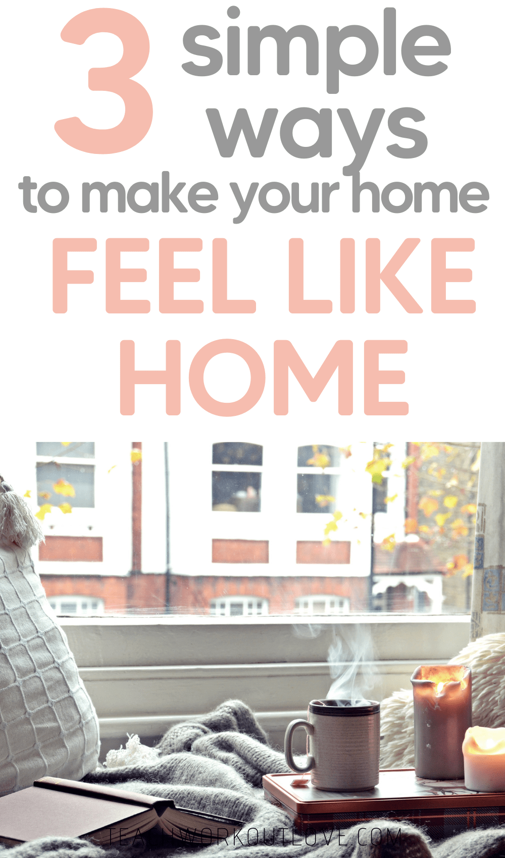 Your home should be the place you feel most safe and most comfortable in the entire world. Here's 3 simple tips to make it feel like home.