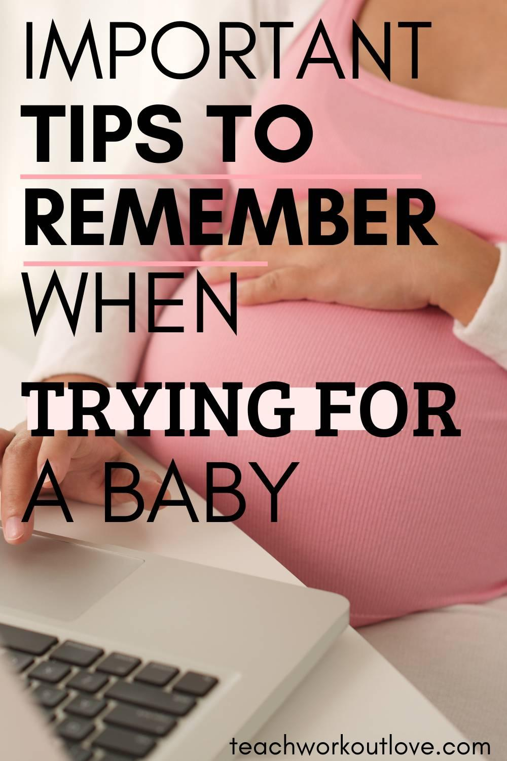 Starting or growing your family will change your life as you know it for the foreseeable future. Here's some tips when trying for a baby.