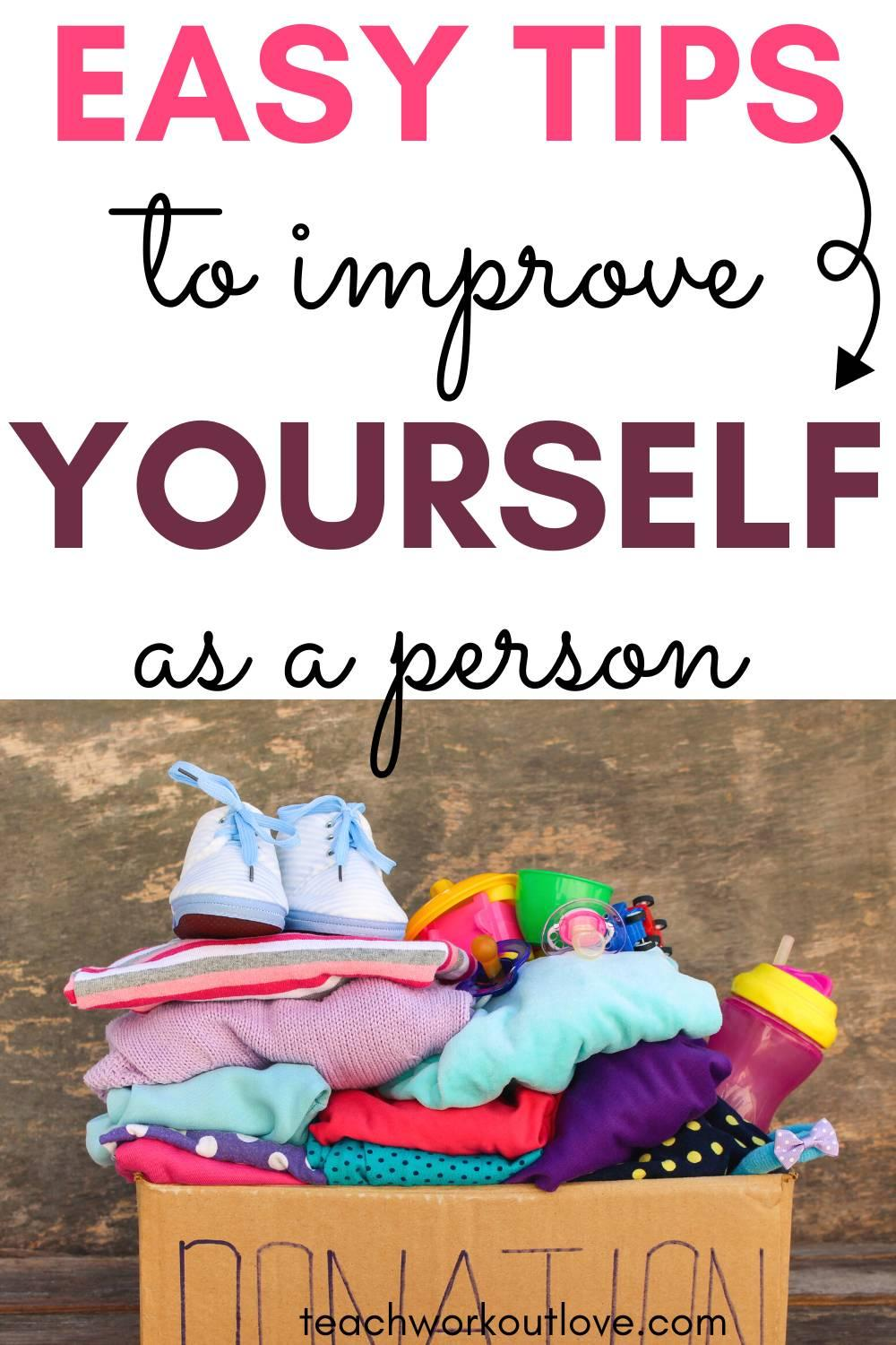 we have put together some top tips to help improve yourself as a person that you can easily implement into your day to day life.