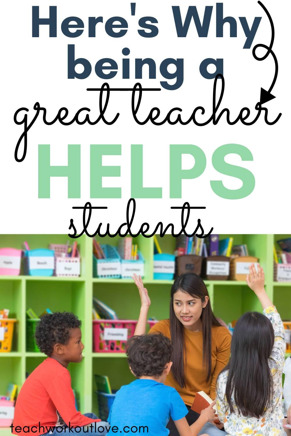 Being a great teacher can really change the life of your students without you even knowing it. Here's some positive reasons of why.