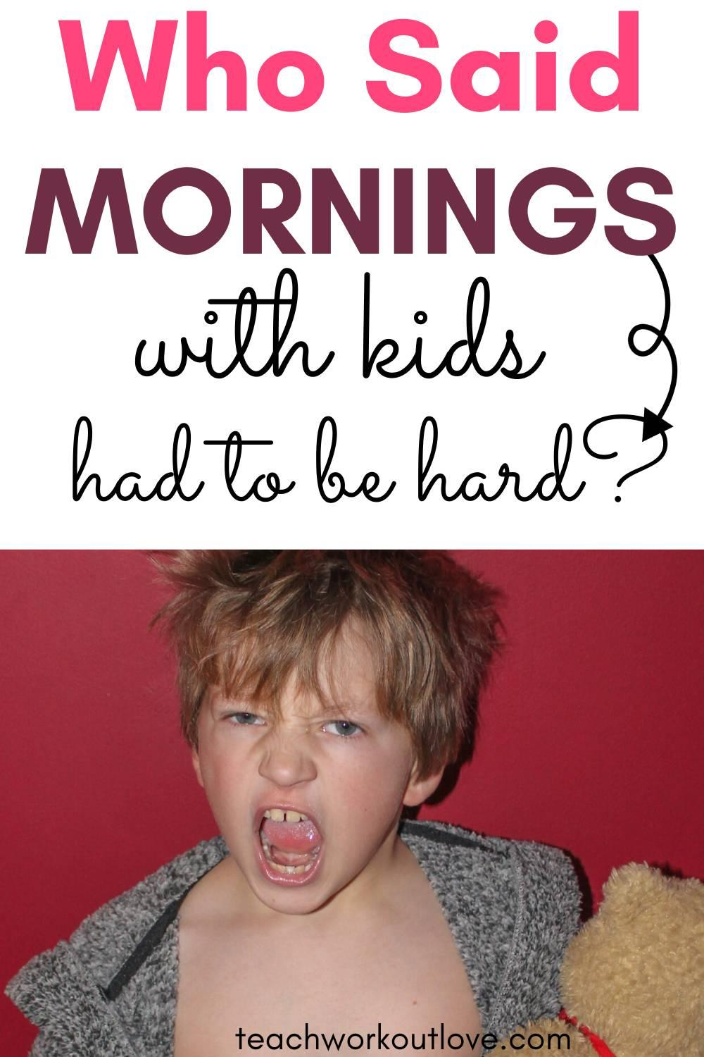 Mornings with kids can be TOUGH! We know that and want to help you figure out the best way to deal with it to make it super simple!