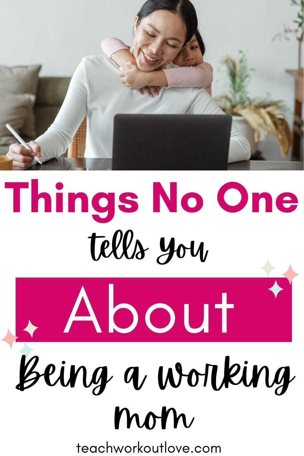 Things No One Tells You About Being a Working Mom